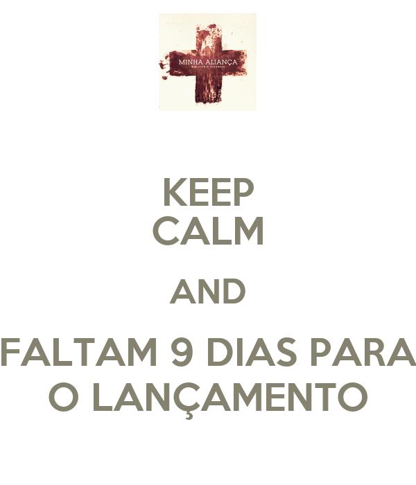 KEEP CALM AND FALTAM 9 DIAS PARA O LANÇAMENTO