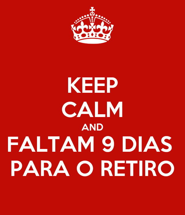 KEEP CALM AND FALTAM 9 DIAS  PARA O RETIRO