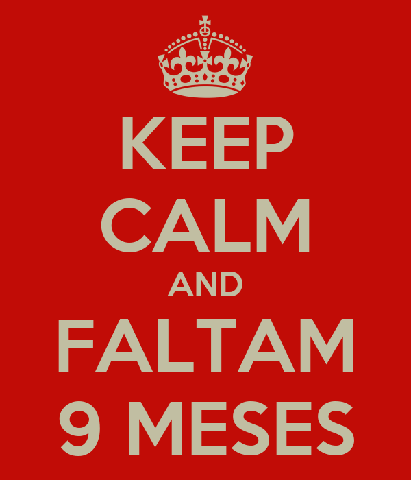 KEEP CALM AND FALTAM 9 MESES