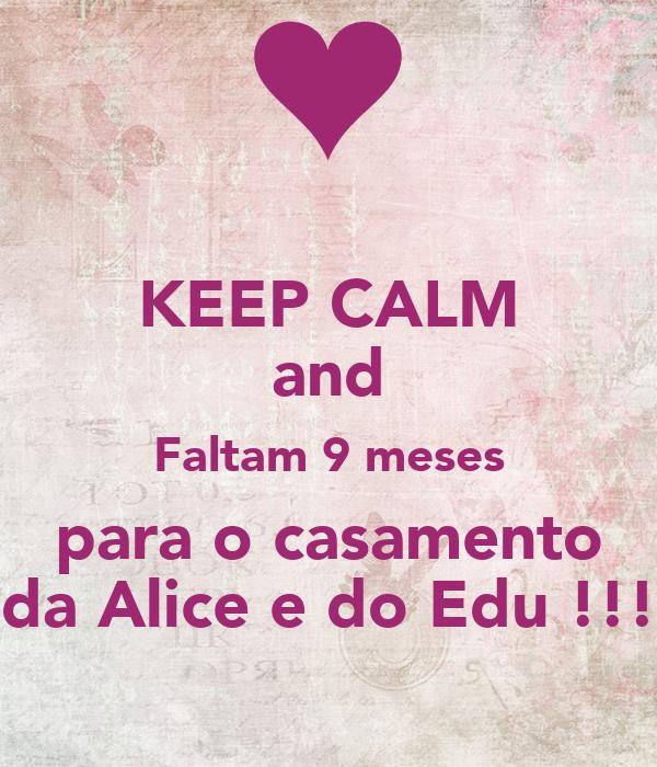 KEEP CALM and Faltam 9 meses para o casamento da Alice e do Edu !!!