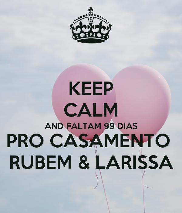 KEEP CALM AND FALTAM 99 DIAS PRO CASAMENTO  RUBEM & LARISSA