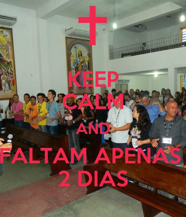 KEEP CALM AND FALTAM APENAS  2 DIAS