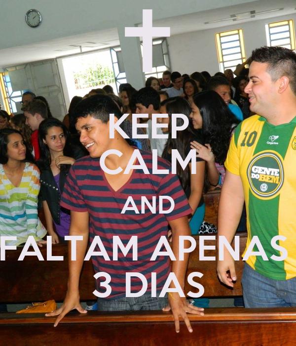 KEEP CALM AND FALTAM APENAS  3 DIAS