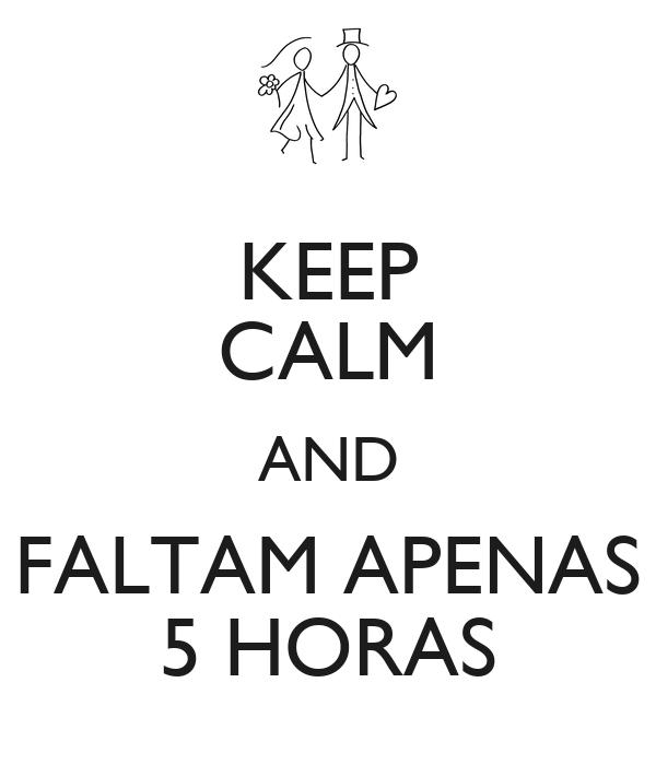 KEEP CALM AND FALTAM APENAS 5 HORAS