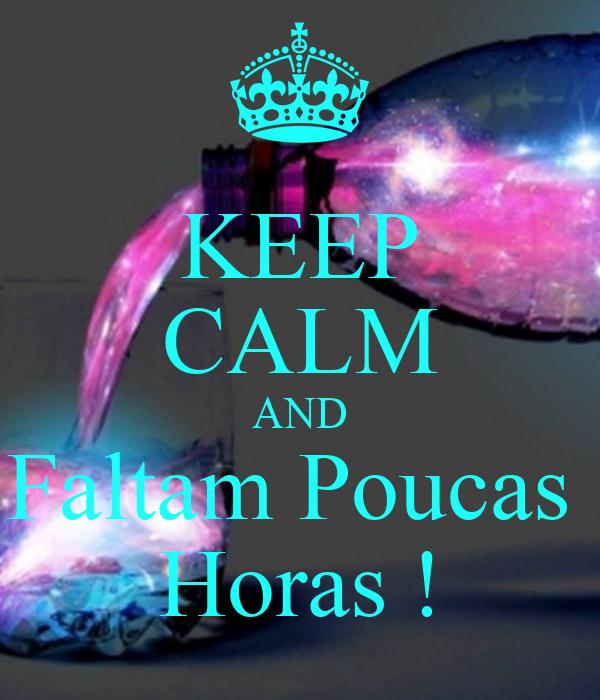 KEEP CALM AND Faltam Poucas  Horas !