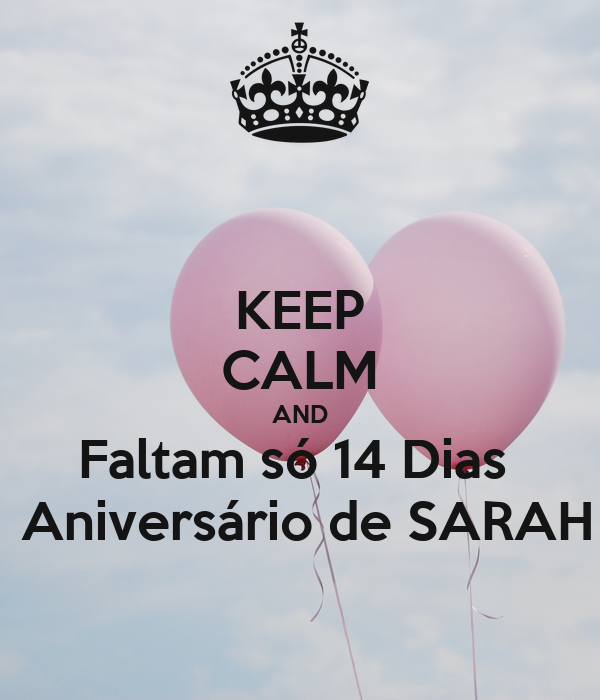 KEEP CALM AND Faltam só 14 Dias   Aniversário de SARAH
