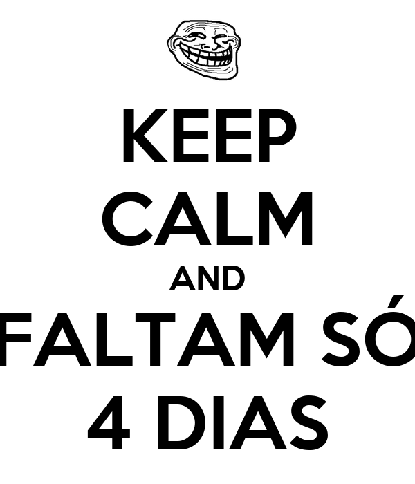KEEP CALM AND FALTAM SÓ 4 DIAS