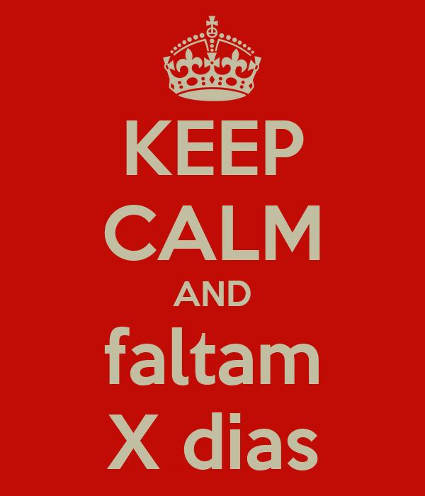 KEEP CALM AND faltam X dias