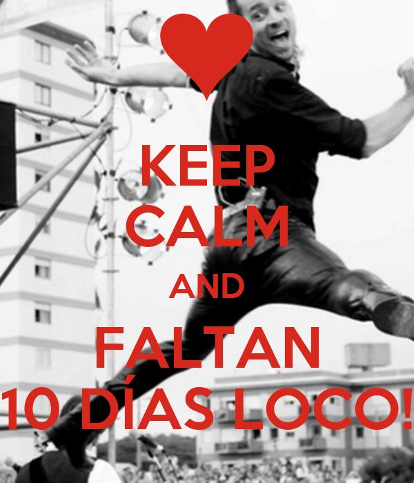KEEP CALM AND FALTAN 10 DÍAS LOCO!