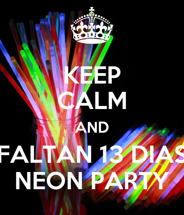 KEEP CALM AND FALTAN 13 DIAS NEON PARTY