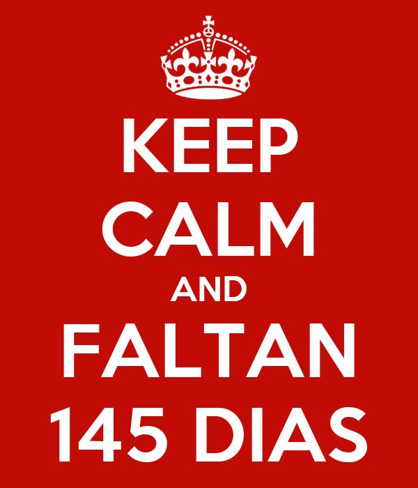 KEEP CALM AND FALTAN 145 DIAS
