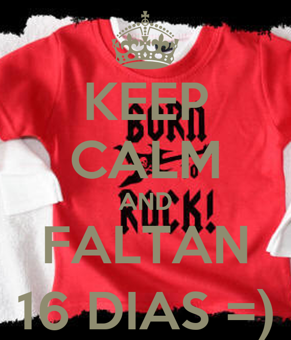 KEEP CALM AND FALTAN 16 DIAS =)