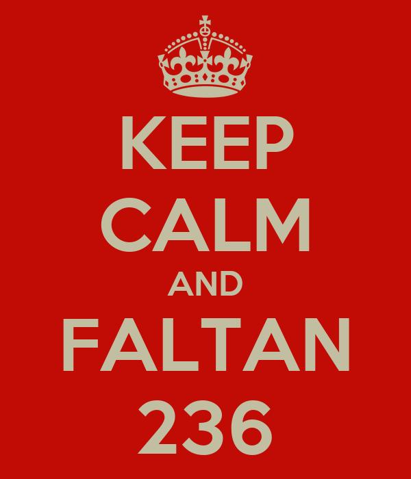 KEEP CALM AND FALTAN 236