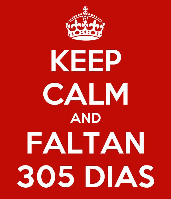 KEEP CALM AND FALTAN 305 DIAS