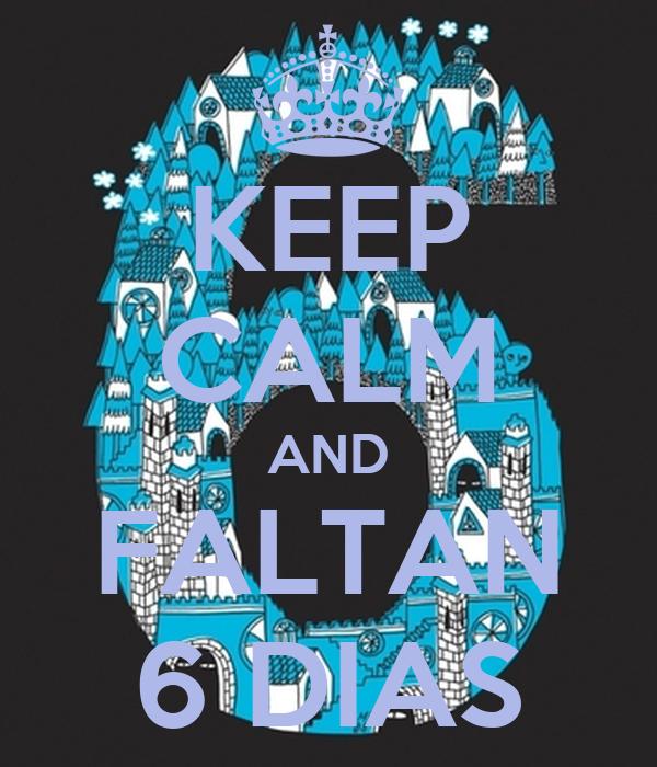 KEEP CALM AND FALTAN 6 DIAS