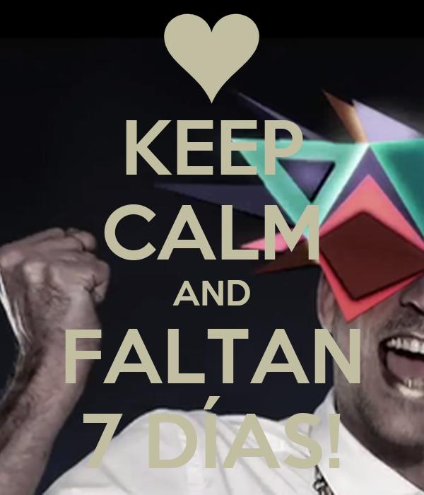 KEEP CALM AND FALTAN 7 DÍAS!