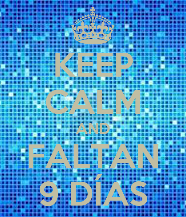 KEEP CALM AND FALTAN 9 DÍAS
