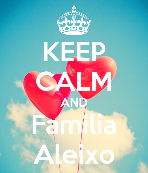 KEEP CALM AND Família Aleixo