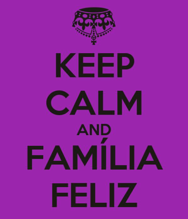 KEEP CALM AND FAMÍLIA FELIZ