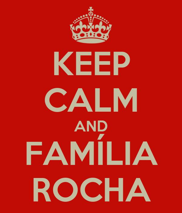 KEEP CALM AND FAMÍLIA ROCHA