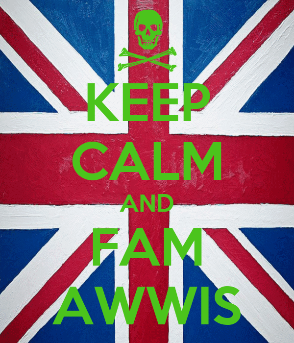 KEEP CALM AND FAM AWWIS
