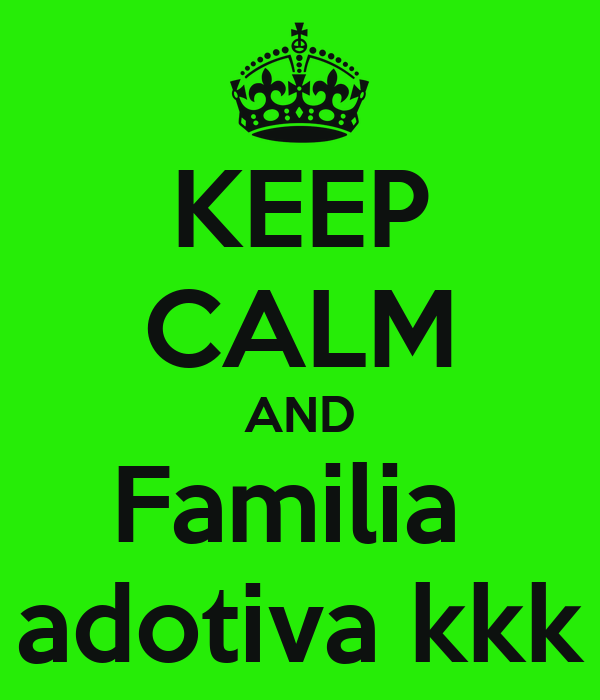 KEEP CALM AND Familia  adotiva kkk