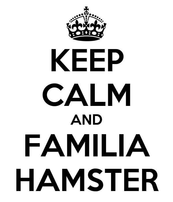 KEEP CALM AND FAMILIA HAMSTER