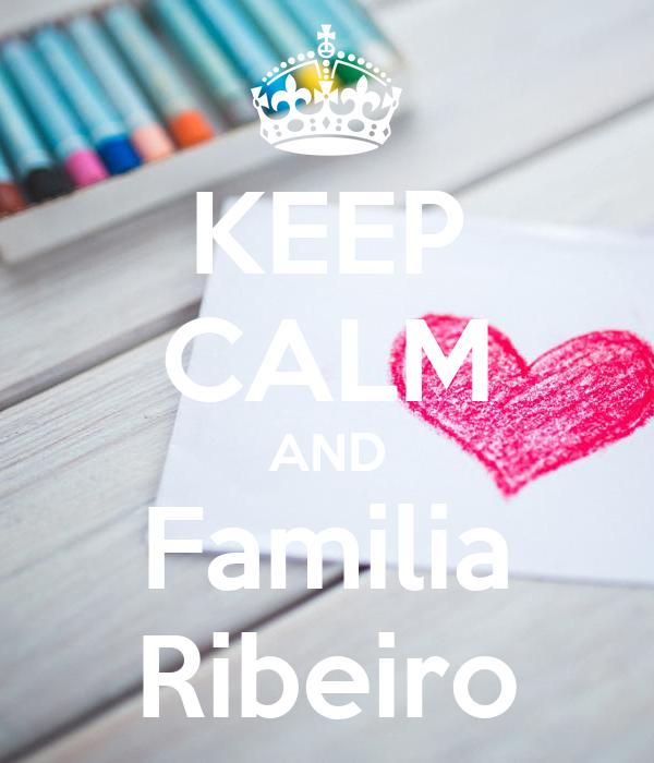KEEP CALM AND Familia Ribeiro
