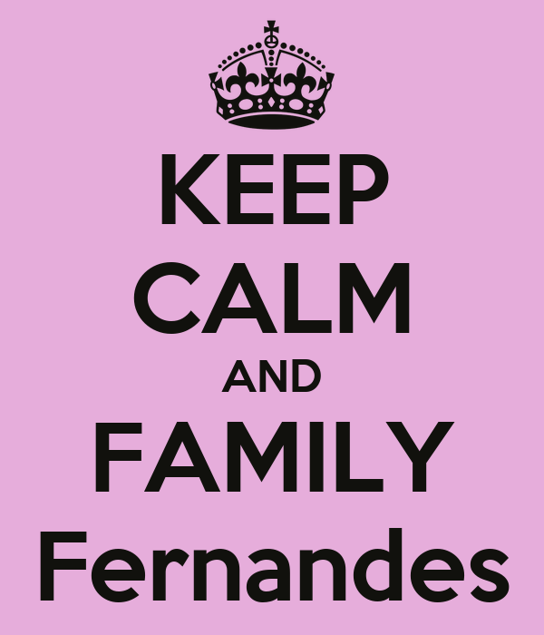 KEEP CALM AND FAMILY Fernandes