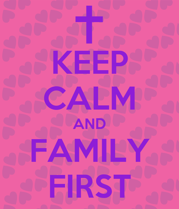 KEEP CALM AND FAMILY FIRST