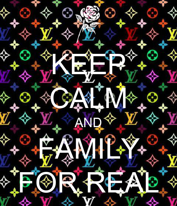 KEEP CALM AND FAMILY FOR REAL