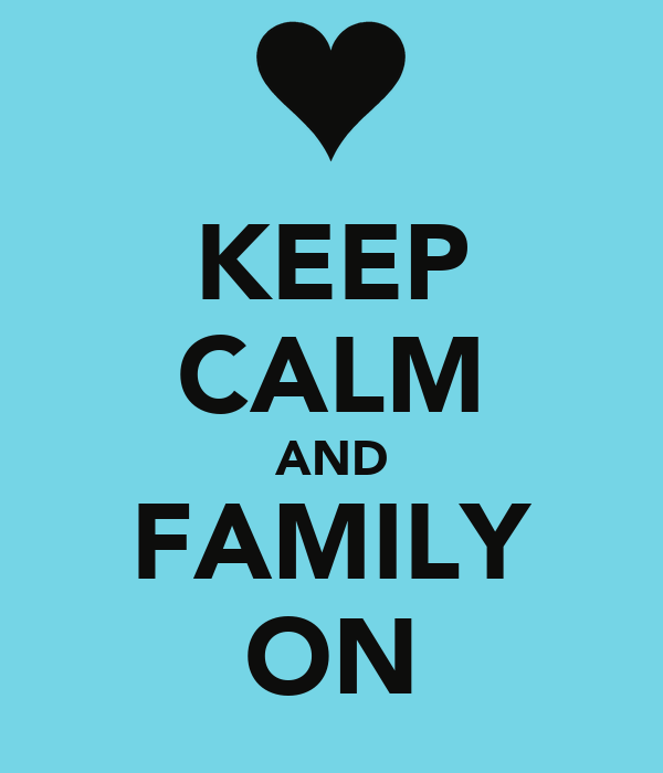 KEEP CALM AND FAMILY ON