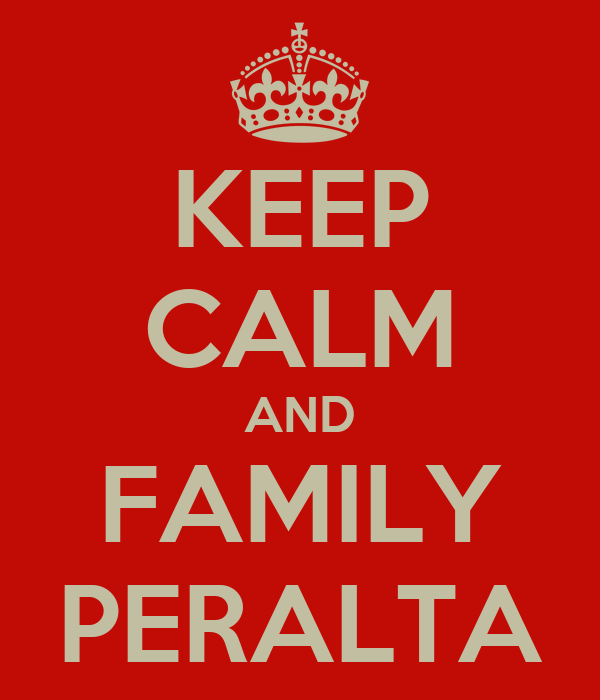 KEEP CALM AND FAMILY PERALTA