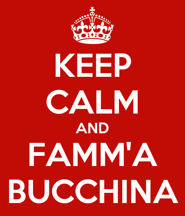KEEP CALM AND FAMM'A BUCCHINA