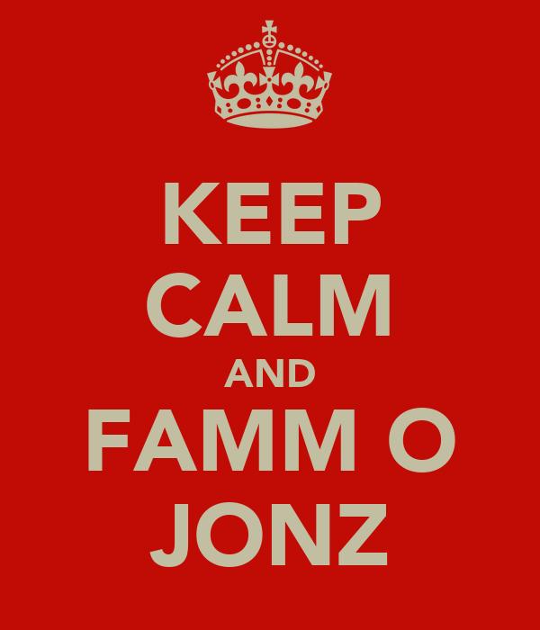 KEEP CALM AND FAMM O JONZ