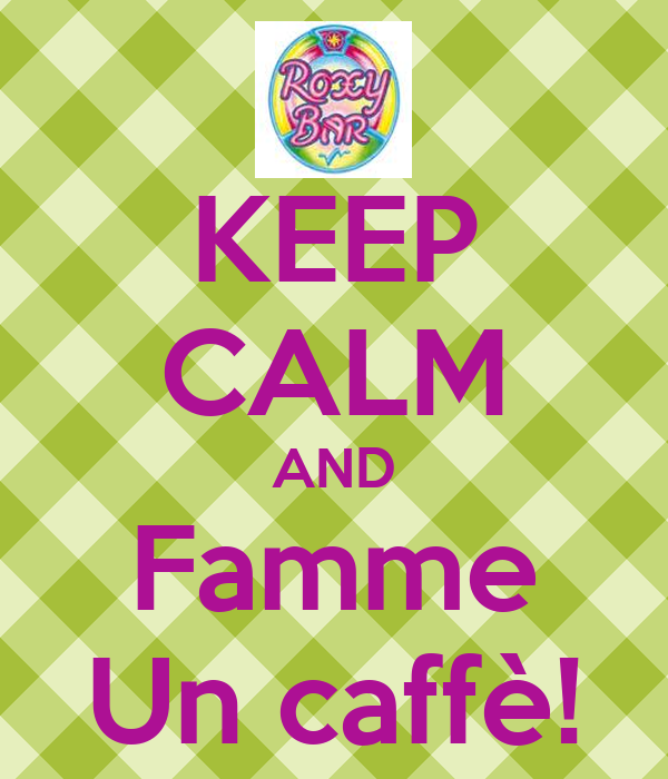 KEEP CALM AND Famme Un caffè!