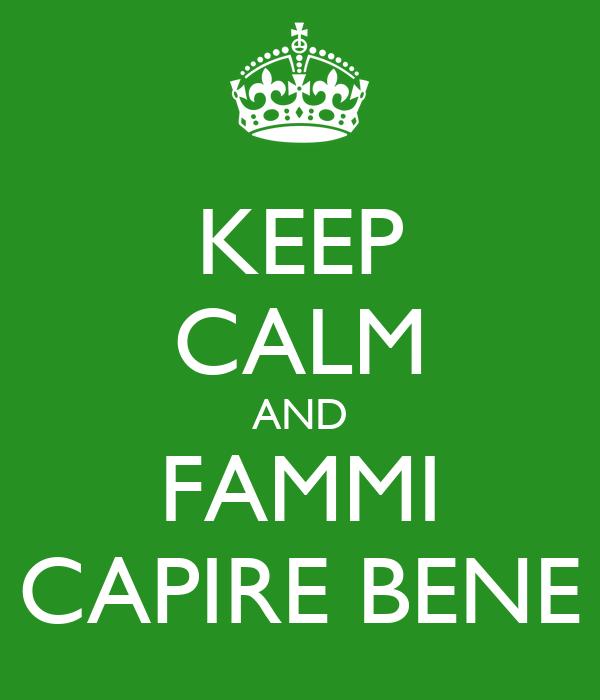 KEEP CALM AND FAMMI CAPIRE BENE