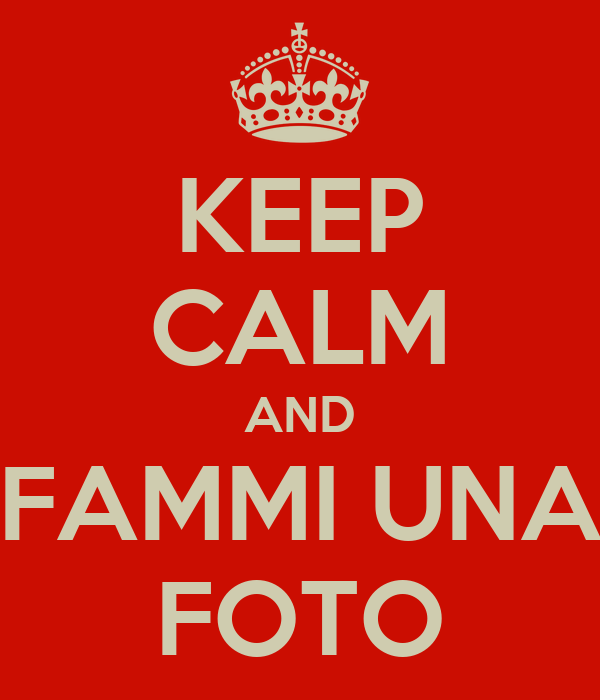 KEEP CALM AND FAMMI UNA FOTO