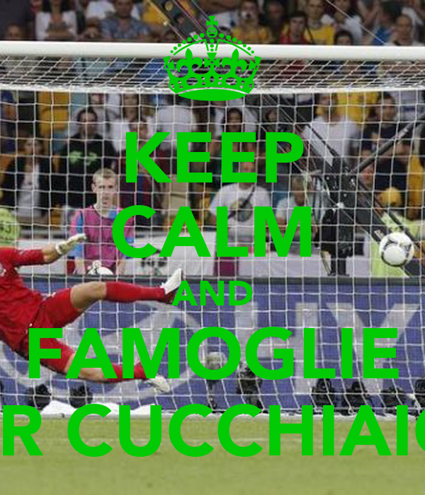 KEEP CALM AND FAMOGLIE ER CUCCHIAIO