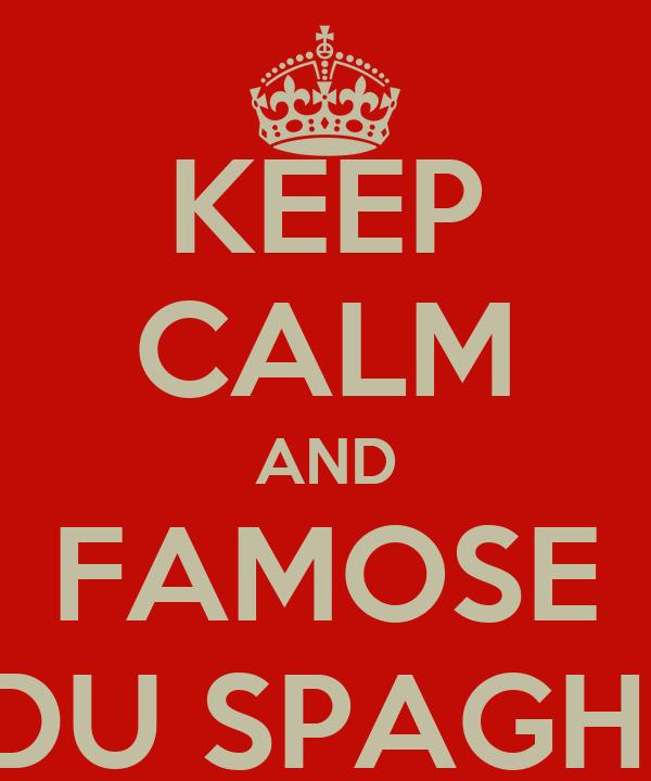 KEEP CALM AND FAMOSE DU SPAGHI