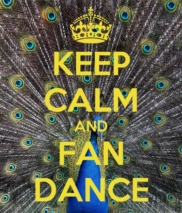 KEEP CALM AND FAN DANCE
