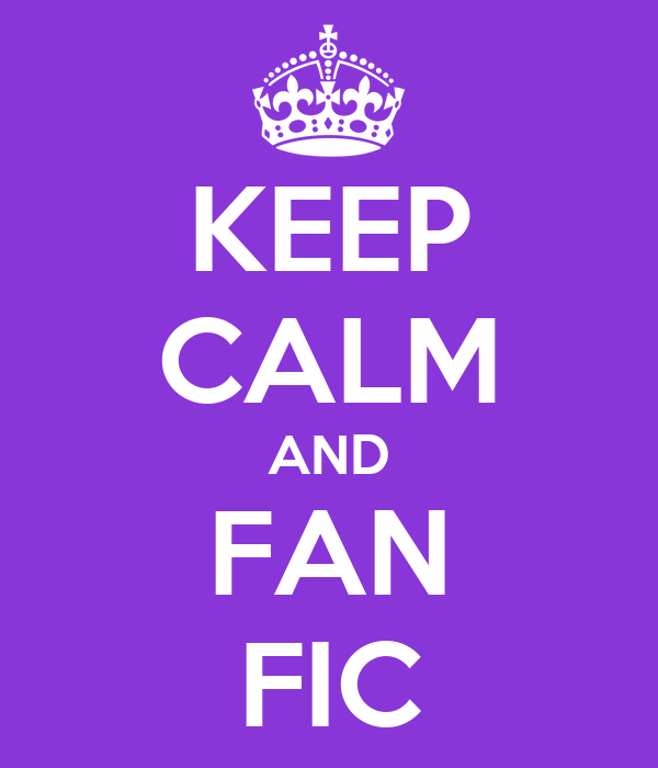 KEEP CALM AND FAN FIC