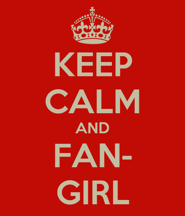 KEEP CALM AND FAN- GIRL