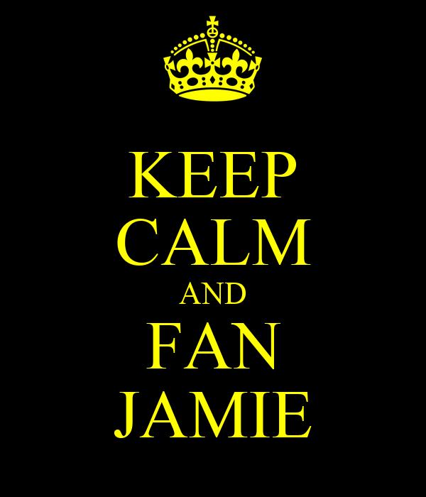 KEEP CALM AND FAN JAMIE