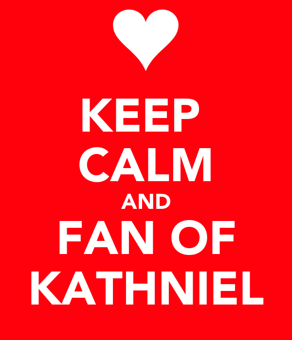 KEEP  CALM AND FAN OF KATHNIEL