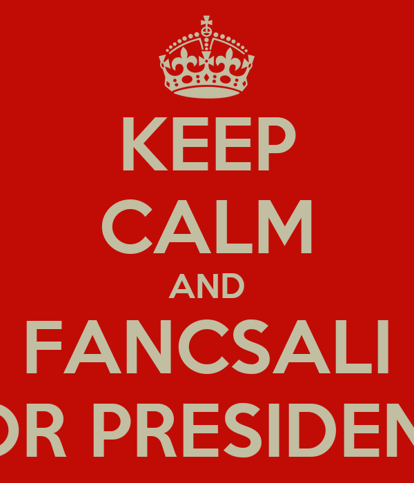 KEEP CALM AND FANCSALI FOR PRESIDENT!