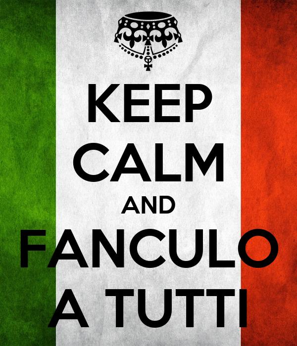 KEEP CALM AND FANCULO A TUTTI
