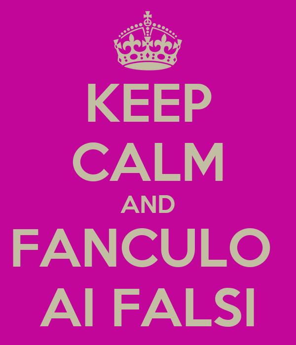 KEEP CALM AND FANCULO  AI FALSI