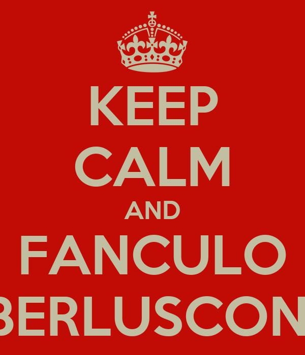KEEP CALM AND FANCULO BERLUSCONI