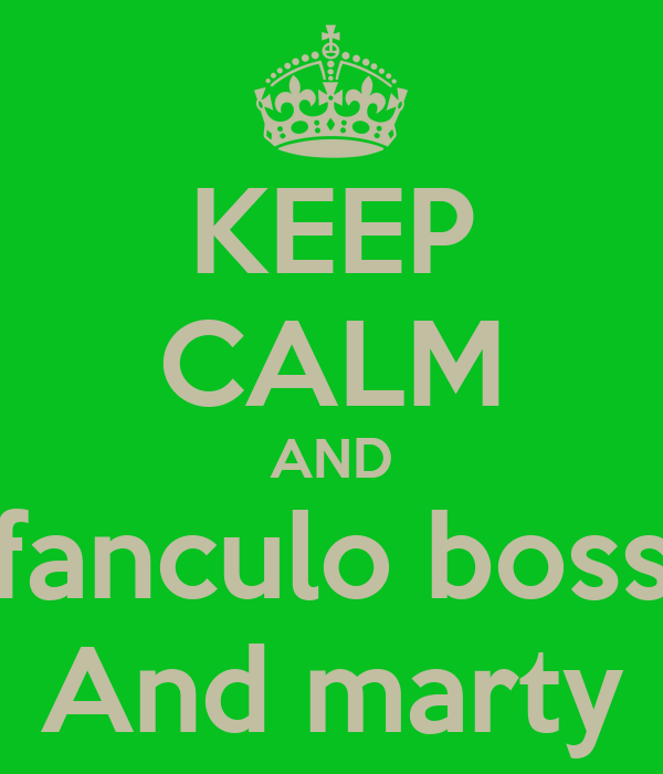 KEEP CALM AND fanculo boss And marty